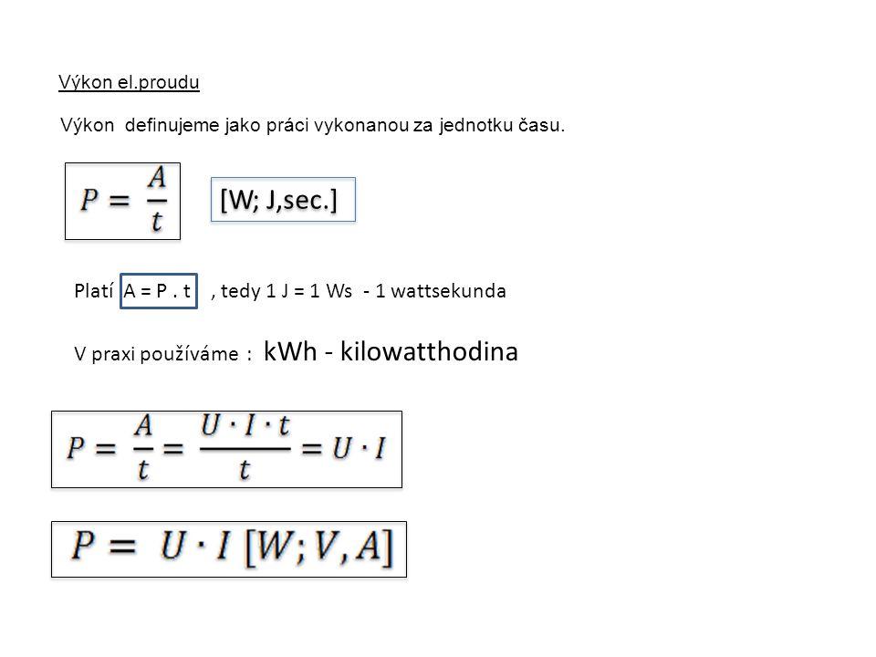 [W; J,sec.] Platí A = P . t , tedy 1 J = 1 Ws - 1 wattsekunda